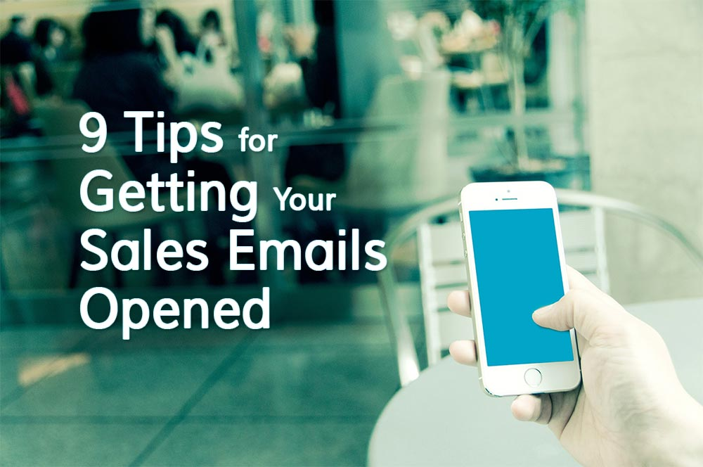9 Tips for Getting Your Sales Emails Opened