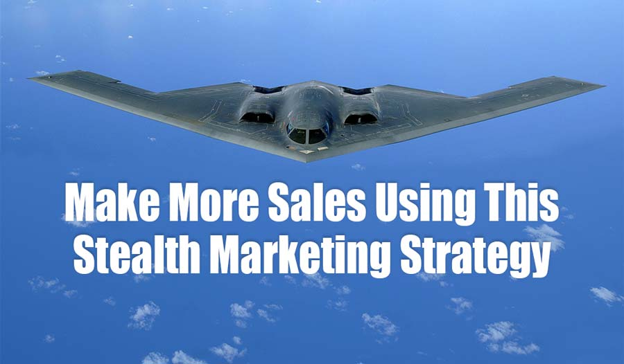 Make More Sales Using This Stealth Marketing Strategy
