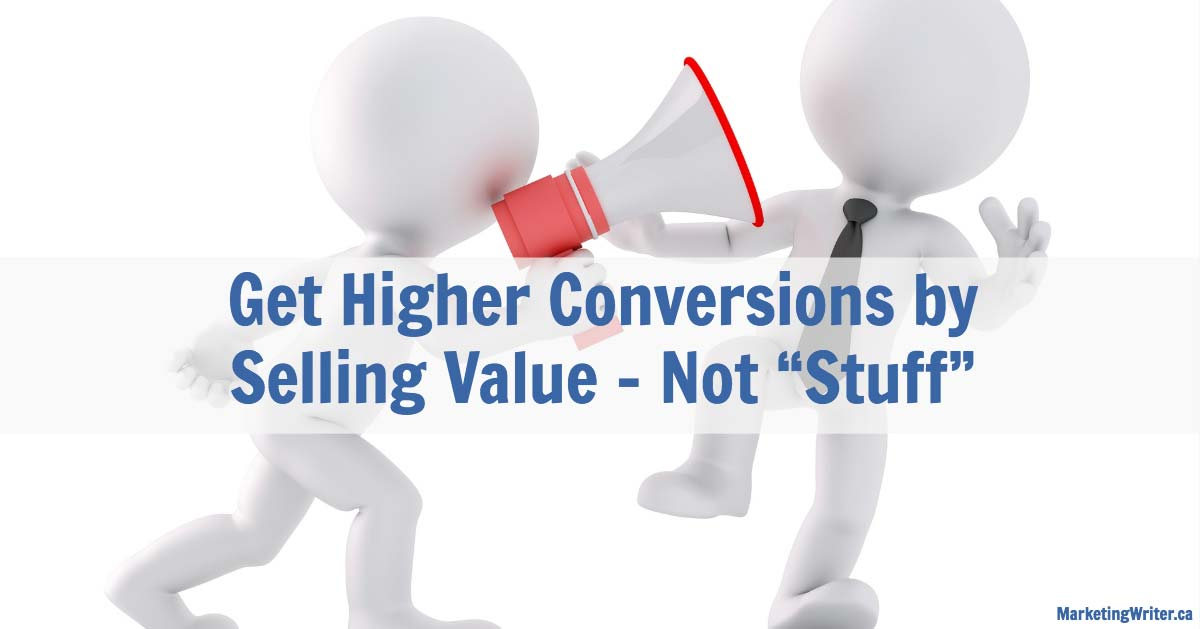 "Get Higher Conversions by Selling Value - Not ""Stuff"""
