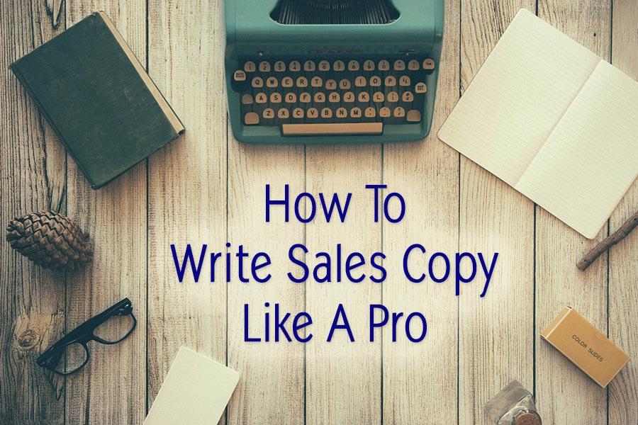 How To Write Sales Copy Like A Pro
