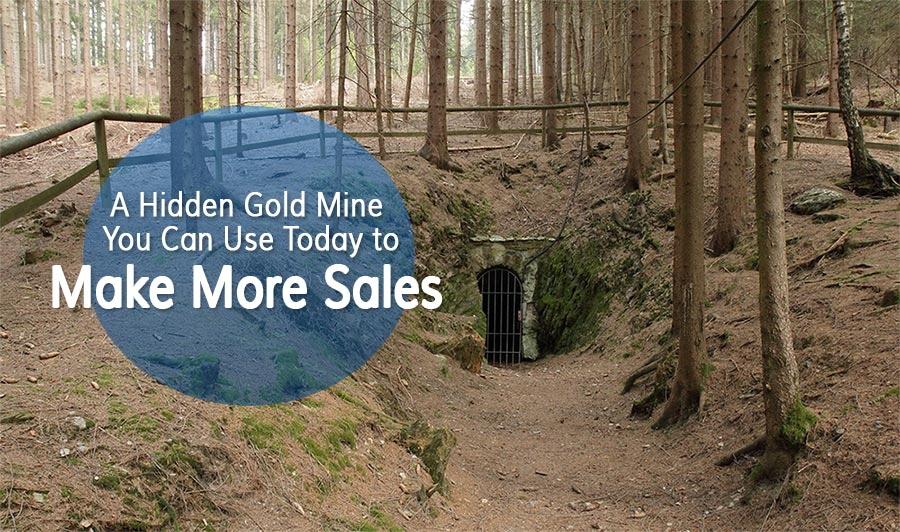 A Hidden Gold Mine You Can Use Today to Make More Sales