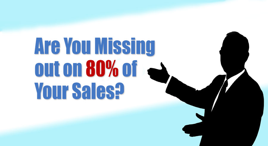 Are You Silently Missing out on 80% of Your Sales?