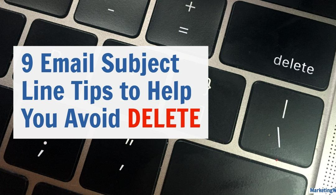 9 Email Subject Line Tips to Help You Avoid DELETE
