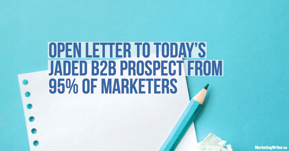 Open Letter To Today's Jaded B2B Prospect From 95% Of Marketers