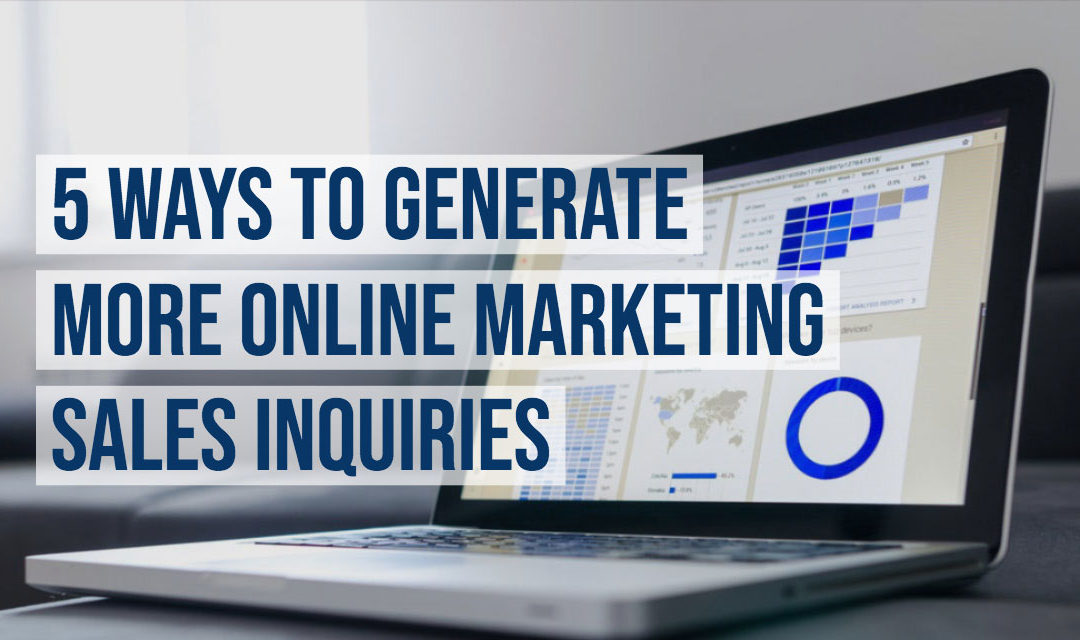 5 Ways To Generate More Online Marketing Sales Inquiries