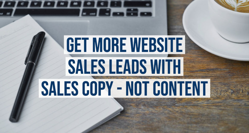 Get More Website Sales Leads With Sales Copy - Not Content