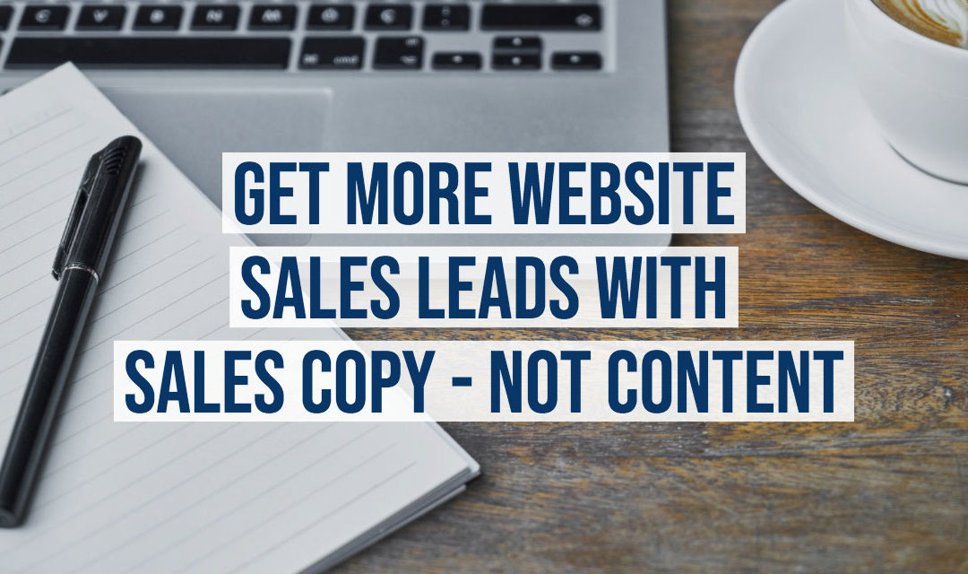 Get More Website Sales Leads With Sales Copy – Not Content